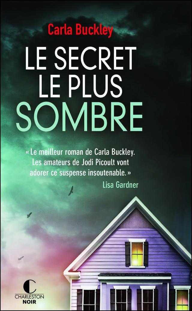Le secret le plus sombre - Carla Buckley - Éditions Charleston