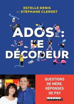 Ados, le décodeur - Dr Stéphane Clerget, Estelle  Denis - Éditions Leduc