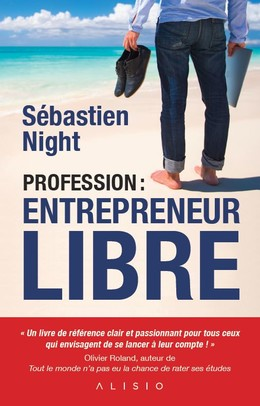 Profession : entrepreneur libre - Sébastien Night - Éditions Alisio