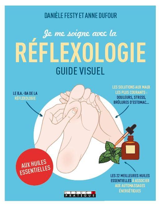 Guide visuel de réflexologie aux huiles essentielles - Danièle Festy, Anne Dufour - Éditions Leduc Pratique