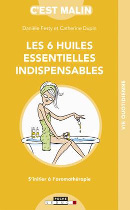 Les 6 huiles essentielles indispensables, c'est malin - Danièle Festy, Catherine Dupin - Éditions Leduc
