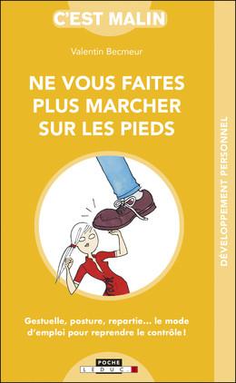 Ne vous faites plus marcher sur les pieds, c'est malin - Valentin Becmeur - Éditions Leduc Pratique