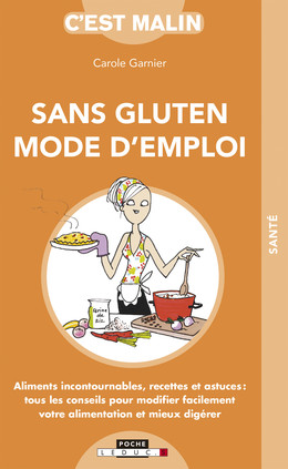Sans gluten : mode d'emploi, c'est malin - Carole Garnier - Éditions Leduc Pratique