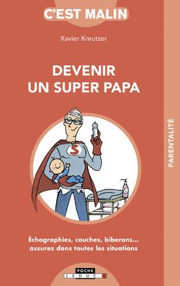 Devenir un super papa, c'est malin  - Xavier Kreutzer - Éditions Leduc Pratique