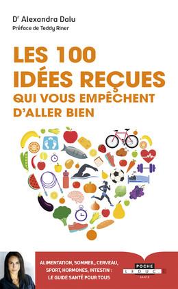 Les 100 idées reçues qui vous empêchent d'aller bien  - Alexandra Dalu - Éditions Leduc