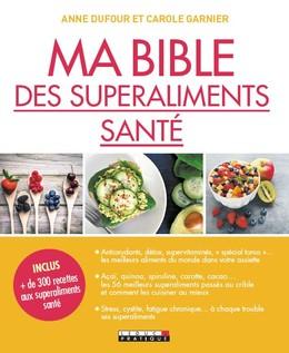 Ma bible des superaliments naturels - Anne Dufour, Carole Garnier - Éditions Leduc