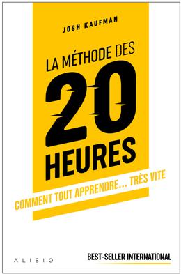 La méthode des 20 heures - Josh Kaufman - Éditions Alisio