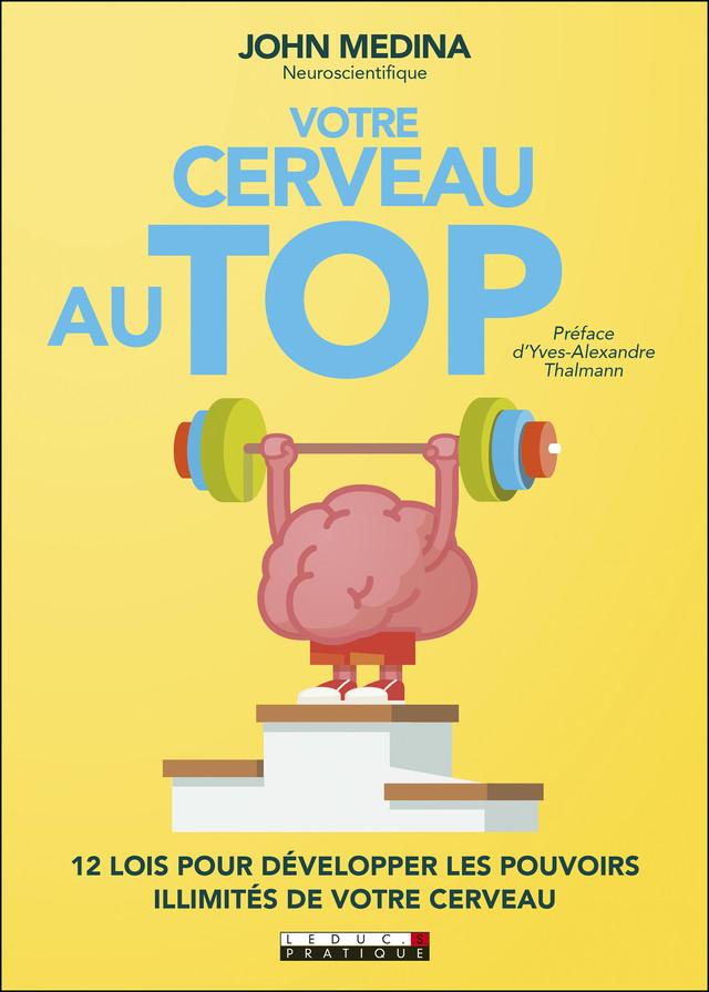 Votre cerveau au top !  - John Medina - Éditions Leduc