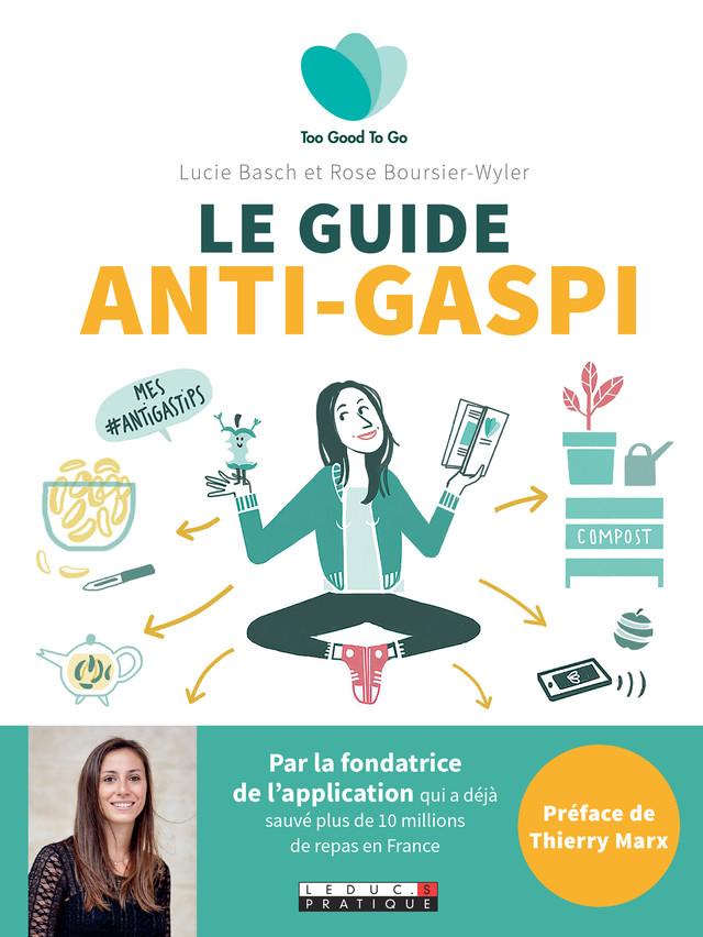 Le guide de l'anti-gaspi alimentaire - too good to go - Lucie Basch, Rose  Boursier-Wyler - Éditions Leduc Pratique