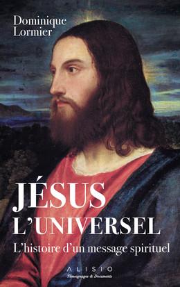Jésus l'universel ? Spiritualité et réalité  - Dominique Lormier - Éditions Alisio