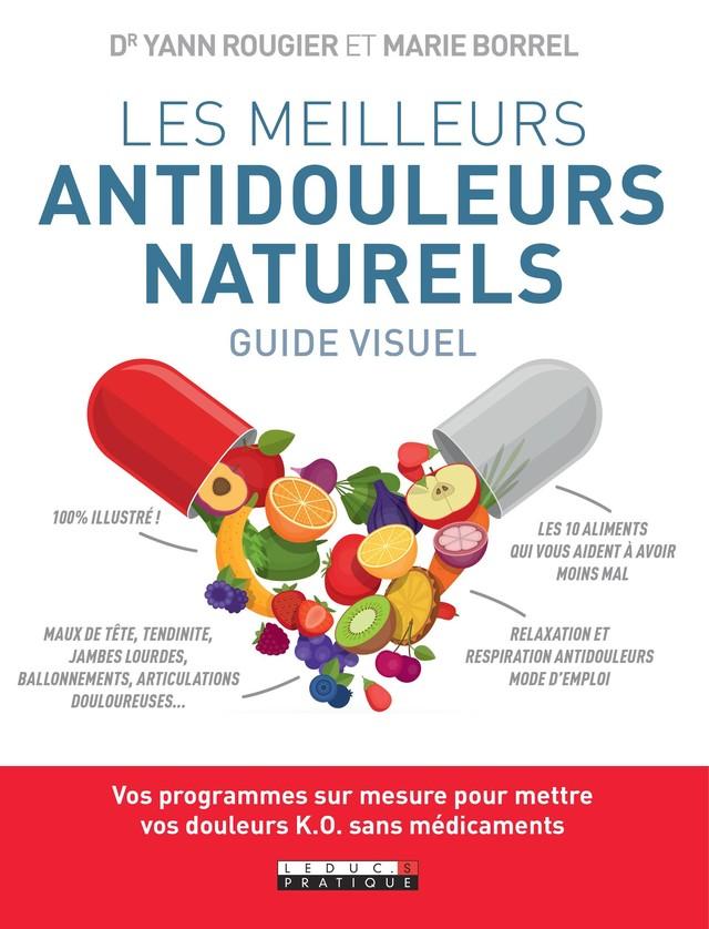 Les meilleurs antidouleurs naturels - Guide visuel - Yann Rougier, Marie Borrel - Éditions Leduc Pratique