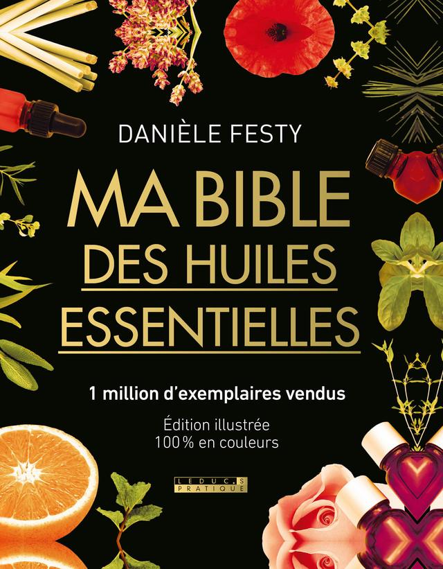 Ma bible des huiles essentielles  - Danièle Festy - Éditions Leduc Pratique