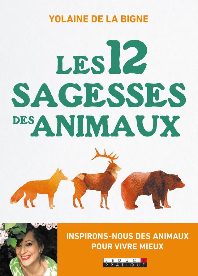 Les 12 sagesses des animaux - Yolaine de La Bigne - Éditions Leduc Pratique