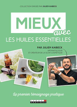 Je me sens mieux avec les huiles essentielles - Julien Kaibeck - Éditions Leduc