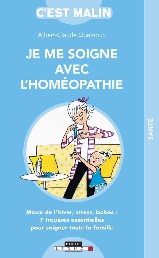 Je me soigne avec l'homéopathie, c'est malin  - Albert-Claude Quemoun - Éditions Leduc