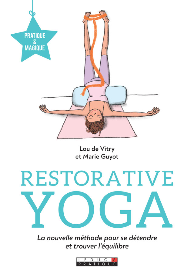 Restorative Yoga - Lou de Vitry, Marie  Guyot - Éditions Leduc Pratique