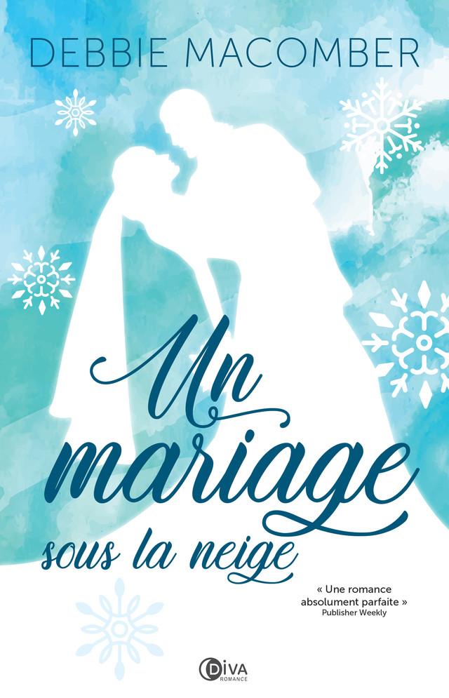 Un mariage sous la neige - Debbie Macomber - Éditions Diva Romance