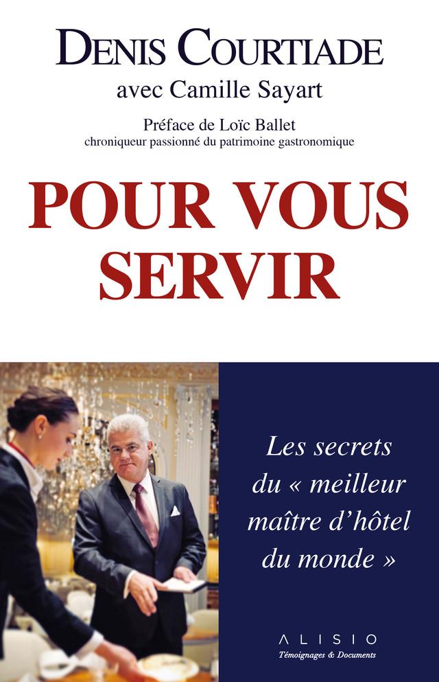 """Pour vous servir : les mémoires du """"meilleur maître d'hôtel du monde"""" - Denis Courtiade, Camille Sayart - Éditions Alisio"""