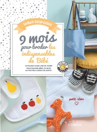 9 MOIS POUR BRODER LES INDISPENSABLES DE BÉBÉ - Sarah Despoisse - Éditions L'Inédite