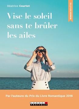VISE LE SOLEIL SANS TE BRÛLER LES AILES - Béatrice Courtot - Éditions Leduc Pratique