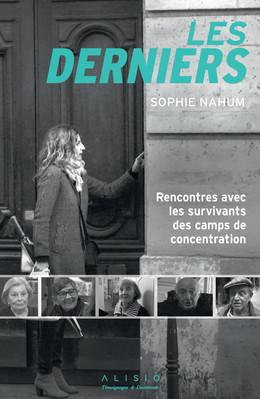 LES DERNIERS RENCONTRE AVEC LES SURVIVANTS DES CAMPS DE CONCENTRATION - Sophie Nahum - Éditions Alisio