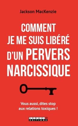 COMMENT JE ME SUIS LIBÉRÉ D'UN PERVERS NARCISSIQUE - Jackson MacKenzie - Éditions Leduc Pratique