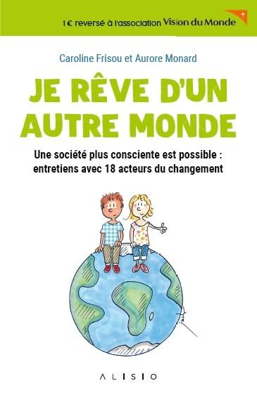 JE RÊVE D'UN AUTRE MONDE - Caroline Frisou, Aurore Monard - Éditions Alisio