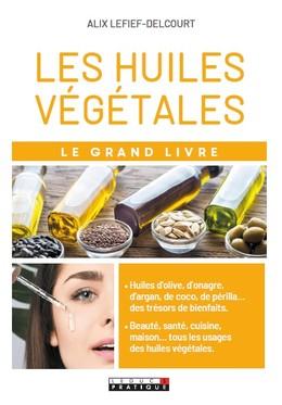 LES HUILES VÉGÉTALES - Alix Lefief-Delcourt - Éditions Leduc