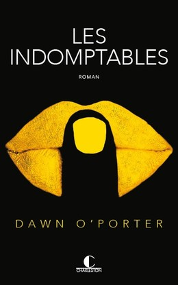 Les indomptables - Dawn  O'Porter - Éditions Charleston