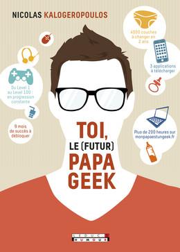 Toi, le (futur) papa geek - Nicolas Kalogeropoulos - Éditions Leduc Humour