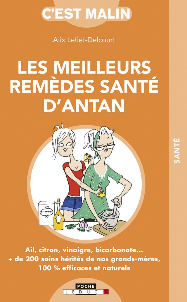 Les meilleurs remèdes santé d'antan, c'est malin - Alix Lefief-Delcourt - Éditions Leduc