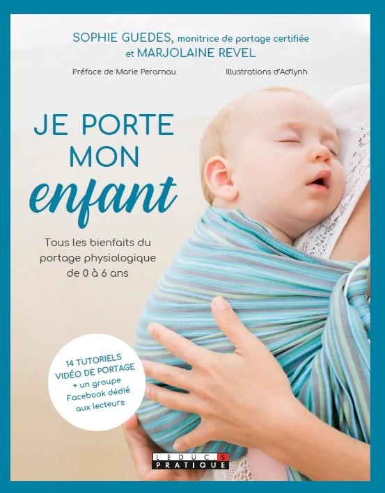 Je porte mon enfant - Sophie Guedes, Marjolaine  Revel - Éditions Leduc Pratique