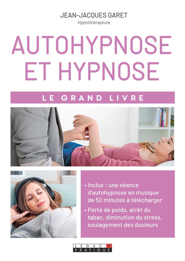 Le grand livre de l'autohypnose et hypnose - Jean-Jacques Garet - Éditions Leduc Pratique