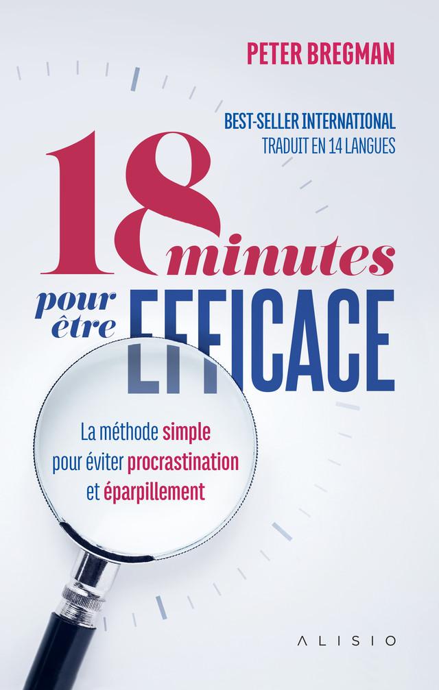 18 minutes pour être efficace - Peter Bregman - Éditions Alisio