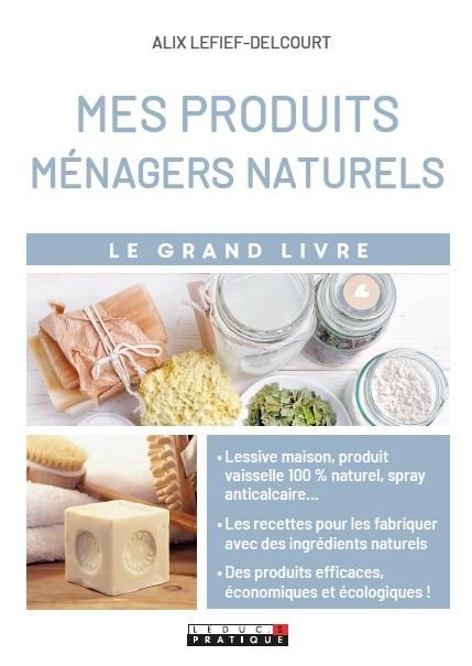 Mes produits ménagers naturels - Alix Lefief-Delcourt - Éditions Leduc