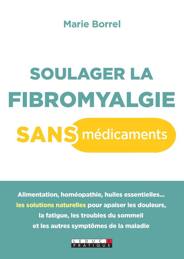 Soulager la fibromyalgie sans médicaments - Marie Borrel - Éditions Leduc Pratique