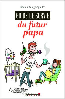 Guide de survie du futur papa - Nicolas Kalogeropoulos - Éditions Leduc Humour