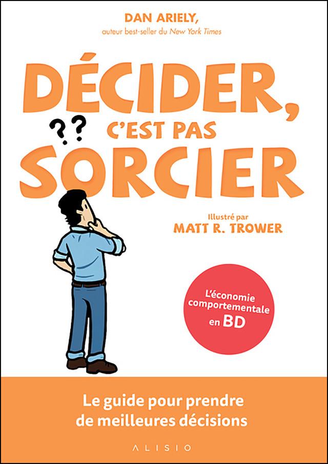 Décider, c'est pas sorcier - Dan Ariely - Éditions Alisio
