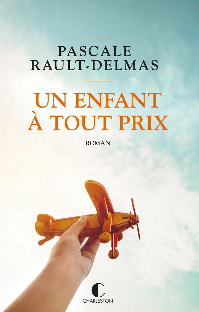Un enfant à tout prix - Pascale Rault-Delmas - Éditions Charleston