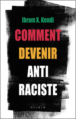 Comment devenir antiraciste - Ibram X. Kendi - Éditions Alisio