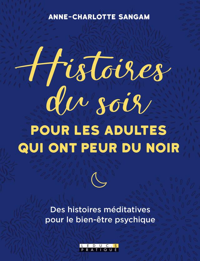 Histoires du soir pour les adultes qui ont peur du noir - Anne-Charlotte Sangam - Éditions Leduc Pratique
