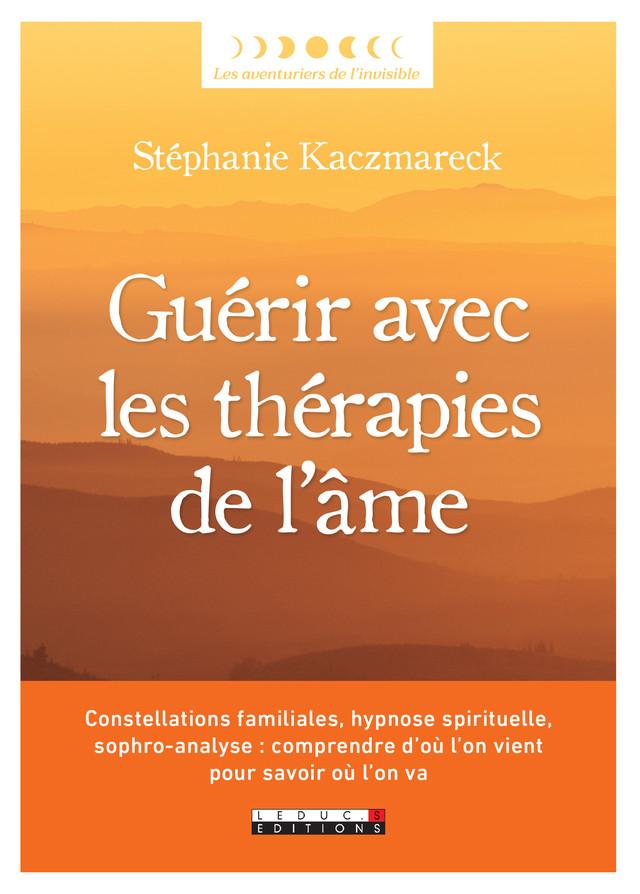 Guérir avec les thérapies de l'âme - Stéphanie Kaczmareck - Éditions Leduc Pratique