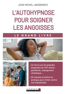 Le grand livre de l'hypnose pour gérer les angoisses - Jean-Michel Jakobowicz - Éditions Leduc