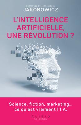L'Intelligence artificielle, une révolution ? - Emmanuel  Jakobowicz, Jean-Michel Jakobowicz - Éditions Alisio