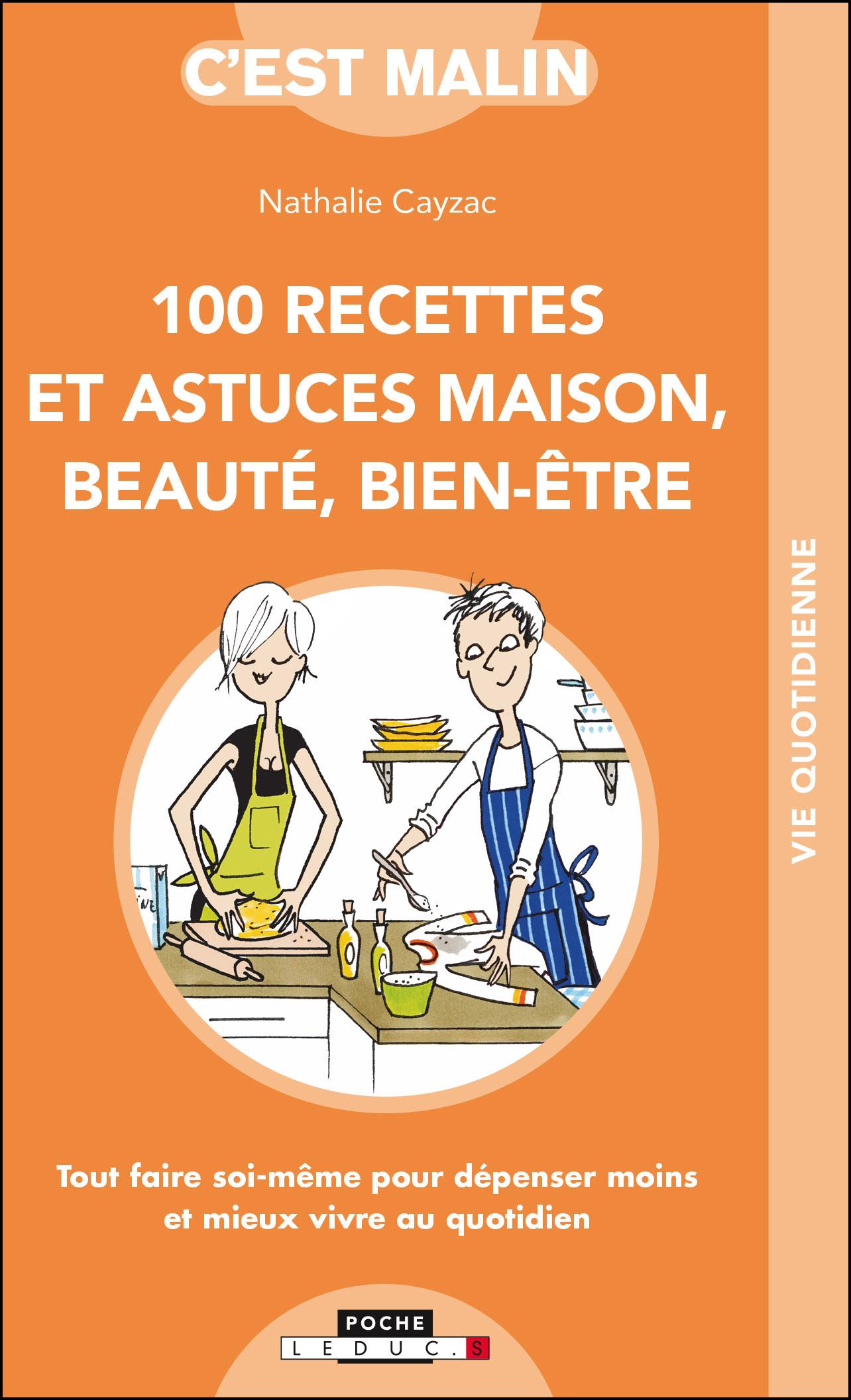 100 recettes et astuces maison, beauté, bien-être - Tout faire soi ...