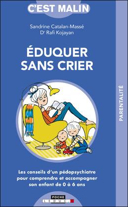 Éduquer sans crier, c'est malin - Rafi Kojayan, Sandrine Catalan-Massé - Éditions Leduc Pratique