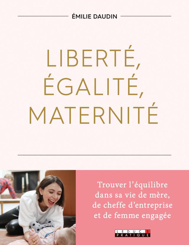 Liberté, égalité, maternité  - Émilie Daudin - Éditions Leduc