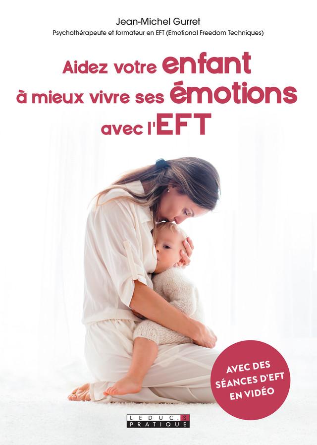 Aidez votre enfant à mieux vivre ses émotions avec l'EFT - Jean-Michel Gurret - Éditions Leduc