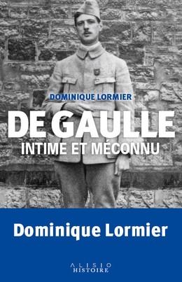 De Gaulle intime et méconnu - Dominique Lormier - Éditions Alisio