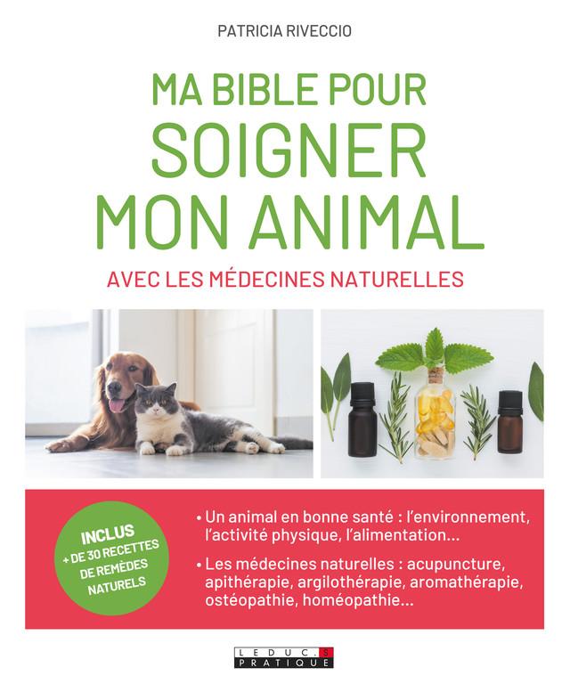 Ma bible pour soigner mon animal avec les médecines naturelles - Patricia Riveccio - Éditions Leduc